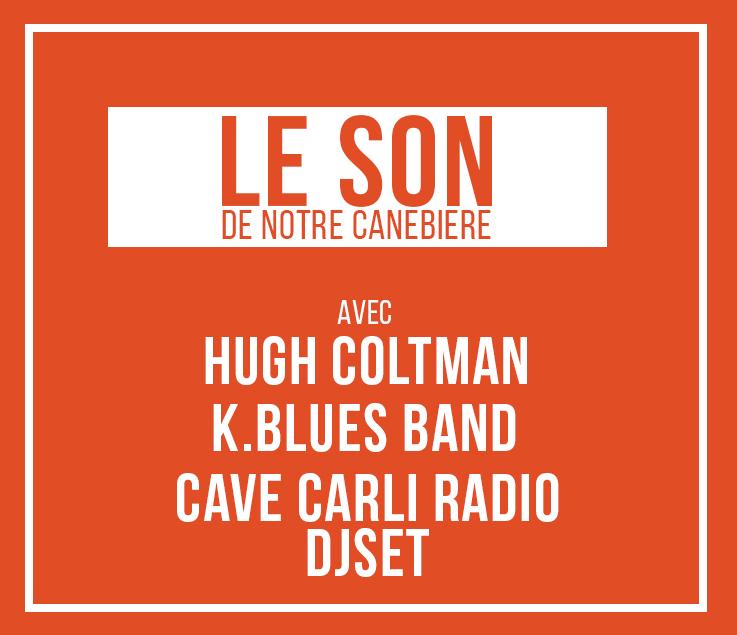 image LE SON DE NOTRE CANEBIERE : HUGH COLTMAN - K.BLUES BAND - CAVE CARLI RADIO DJSET